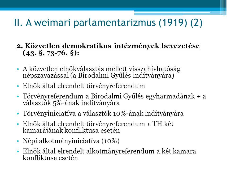 2. Közvetlen demokratikus intézmények bevezetése (43. §, 73-76. §): A közvetlen elnökválasztás mellett visszahívhatóság népszavazással (a Birodalmi Gy