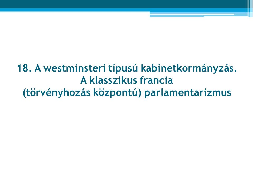 I.A westminsteri típusú kabinetkormányzás (1) 1.