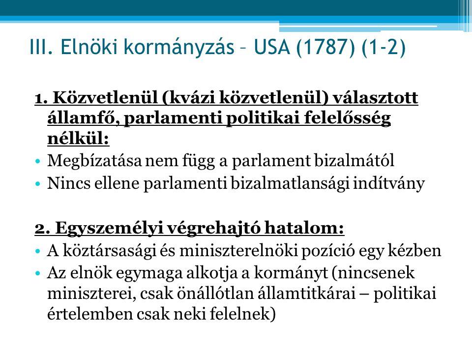 1. Közvetlenül (kvázi közvetlenül) választott államfő, parlamenti politikai felelősség nélkül: Megbízatása nem függ a parlament bizalmától Nincs ellen