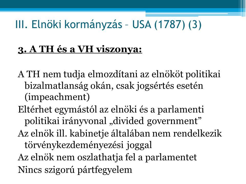 3. A TH és a VH viszonya: A TH nem tudja elmozdítani az elnököt politikai bizalmatlanság okán, csak jogsértés esetén (impeachment) Eltérhet egymástól