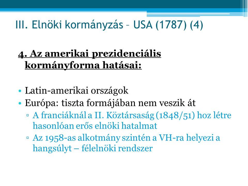 4. Az amerikai prezidenciális kormányforma hatásai: Latin-amerikai országok Európa: tiszta formájában nem veszik át ▫A franciáknál a II. Köztársaság (