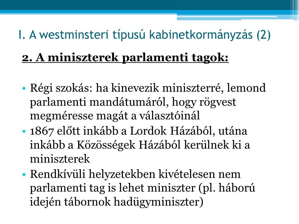 2. A miniszterek parlamenti tagok: Régi szokás: ha kinevezik miniszterré, lemond parlamenti mandátumáról, hogy rögvest megméresse magát a választóinál
