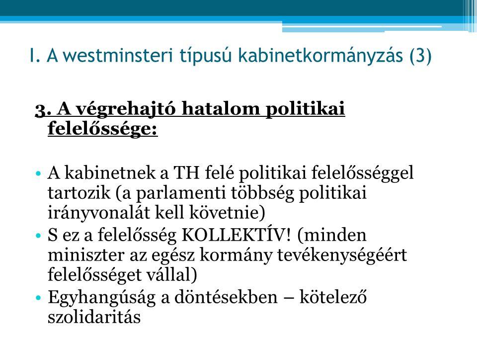 3. A végrehajtó hatalom politikai felelőssége: A kabinetnek a TH felé politikai felelősséggel tartozik (a parlamenti többség politikai irányvonalát ke