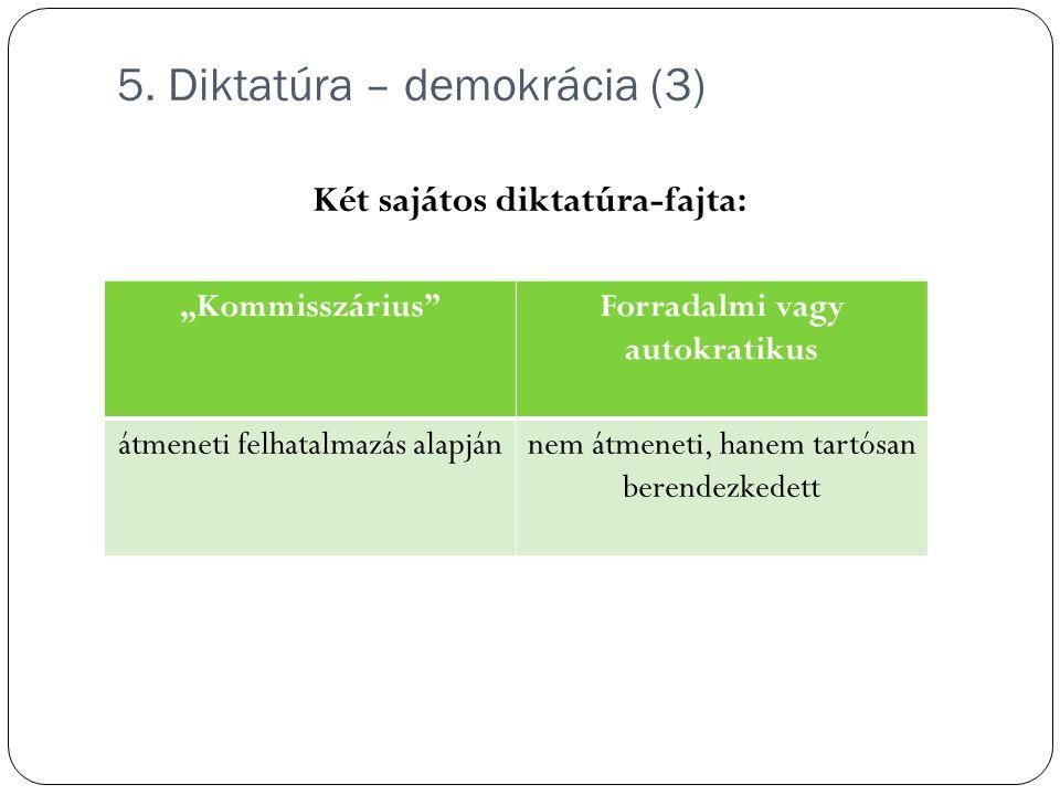 """5. Diktatúra – demokrácia (3) Két sajátos diktatúra-fajta: """"Kommisszárius""""Forradalmi vagy autokratikus átmeneti felhatalmazás alapjánnem átmeneti, han"""