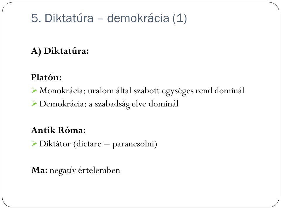 5. Diktatúra – demokrácia (1) A) Diktatúra: Platón:  Monokrácia: uralom által szabott egységes rend dominál  Demokrácia: a szabadság elve dominál An