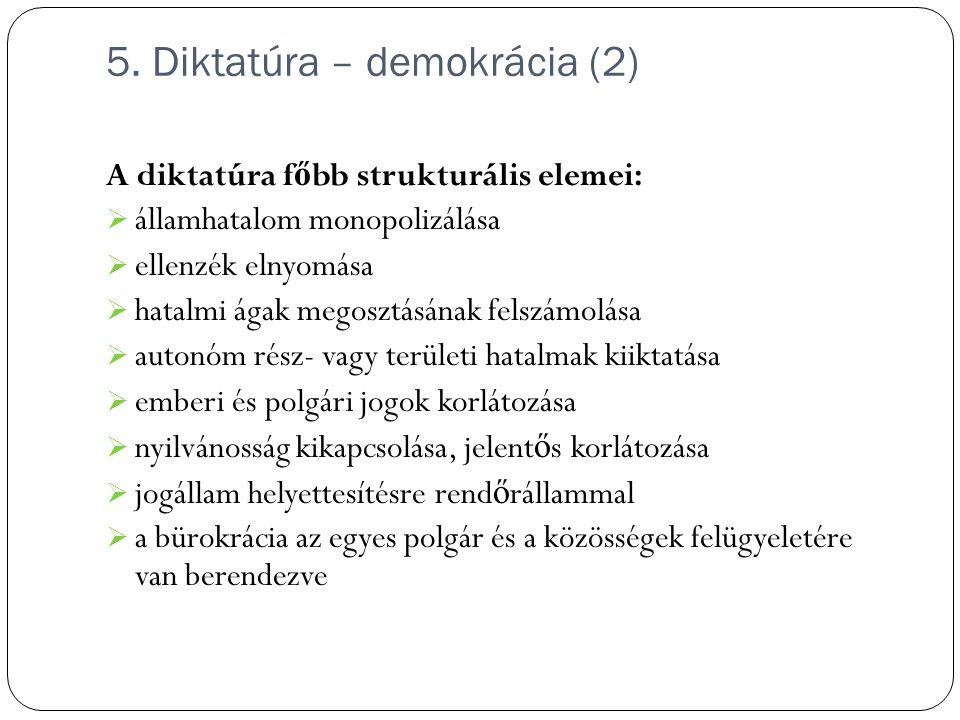 5. Diktatúra – demokrácia (2) A diktatúra f ő bb strukturális elemei:  államhatalom monopolizálása  ellenzék elnyomása  hatalmi ágak megosztásának