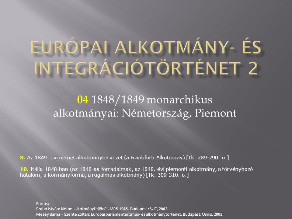 04 1848/1849 monarchikus alkotmányai: Németország, Piemont 8. Az 1849. évi német alkotmánytervezet (a Frankfurti Alkotmány) [Tk. 289-290. o.] 10. Itál