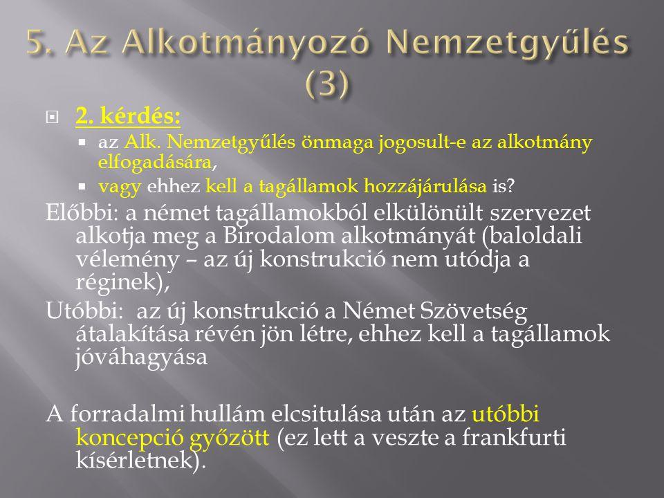  2. kérdés:  az Alk. Nemzetgyűlés önmaga jogosult-e az alkotmány elfogadására,  vagy ehhez kell a tagállamok hozzájárulása is? Előbbi: a német tagá