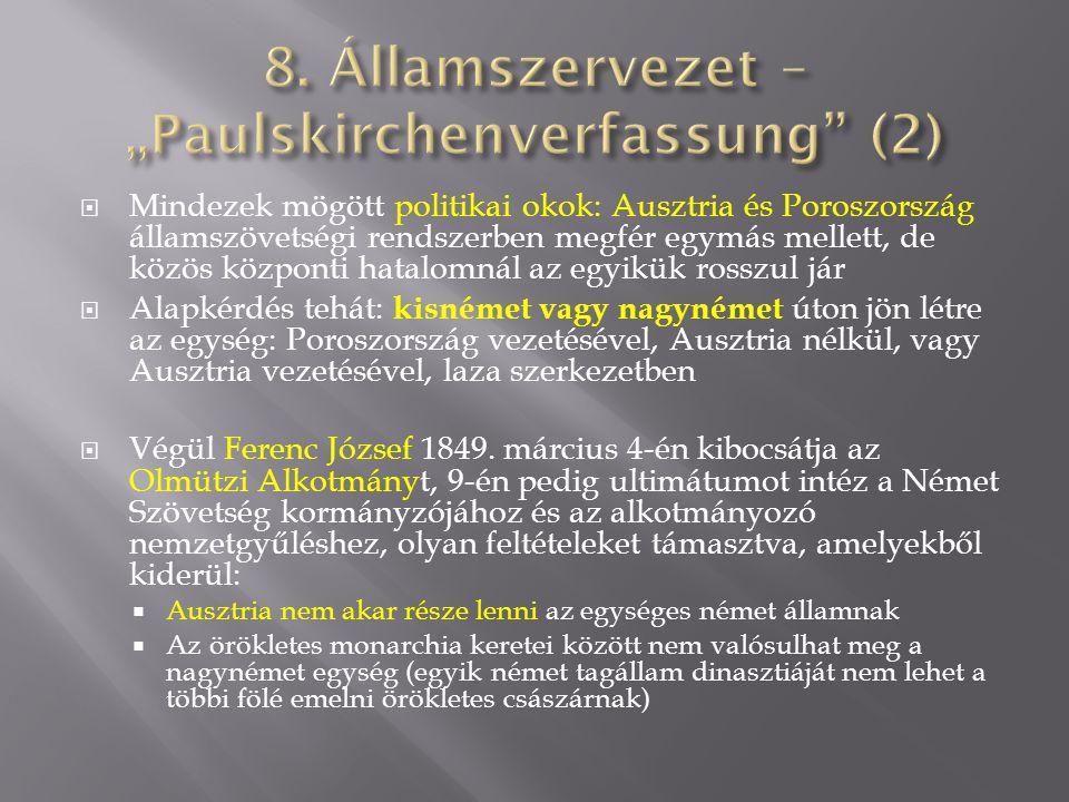  Mindezek mögött politikai okok: Ausztria és Poroszország államszövetségi rendszerben megfér egymás mellett, de közös központi hatalomnál az egyikük