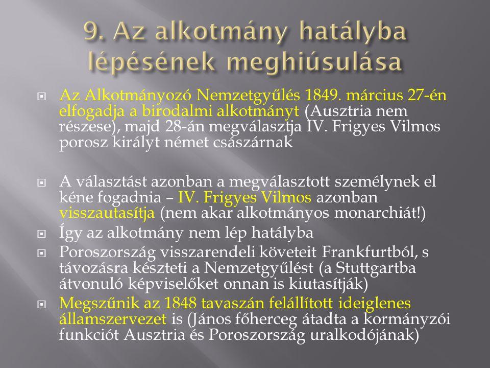  Az Alkotmányozó Nemzetgyűlés 1849. március 27-én elfogadja a birodalmi alkotmányt (Ausztria nem részese), majd 28-án megválasztja IV. Frigyes Vilmos