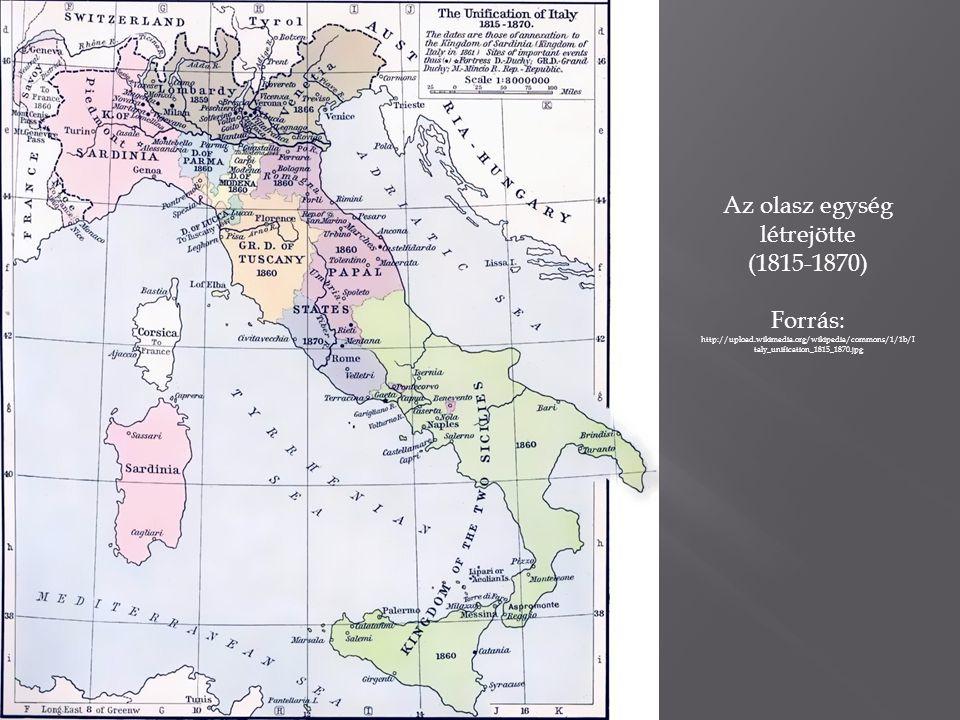 Az olasz egység létrejötte (1815-1870) Forrás: http://upload.wikimedia.org/wikipedia/commons/1/1b/I taly_unification_1815_1870.jpg