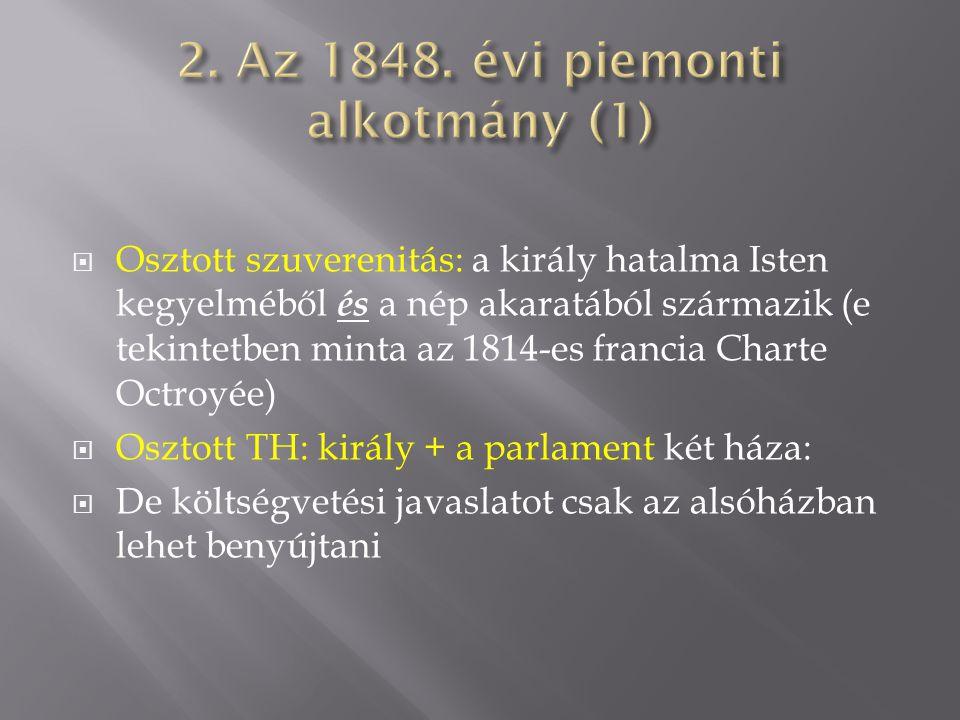  Osztott szuverenitás: a király hatalma Isten kegyelméből és a nép akaratából származik (e tekintetben minta az 1814-es francia Charte Octroyée)  Os