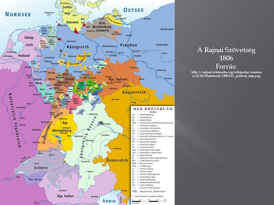 A Rajnai Szövetség 1806 Forrás: http://upload.wikimedia.org/wikipedia/common s/d/d6/Rheinbund_1806%2C_political_map.png