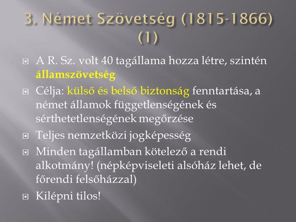  A R. Sz. volt 40 tagállama hozza létre, szintén államszövetség  Célja: külső és belső biztonság fenntartása, a német államok függetlenségének és sé