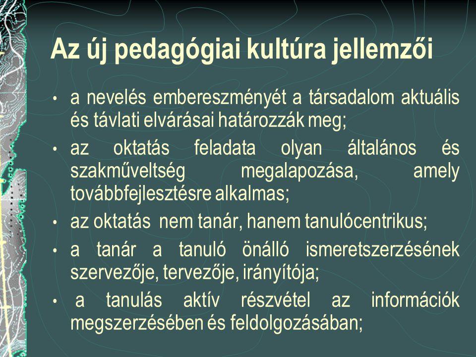 Az új pedagógiai kultúra jellemzői a nevelés embereszményét a társadalom aktuális és távlati elvárásai határozzák meg; az oktatás feladata olyan által