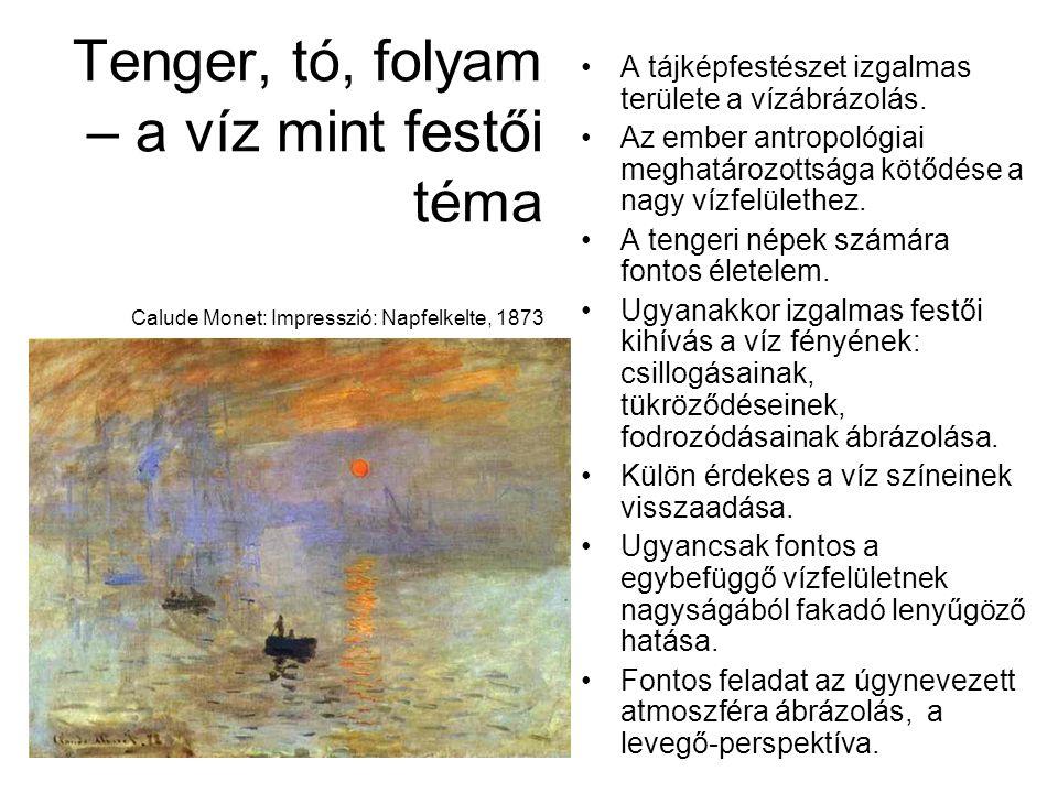 Tenger, tó, folyam – a víz mint festői téma Calude Monet: Impresszió: Napfelkelte, 1873 A tájképfestészet izgalmas területe a vízábrázolás. Az ember a