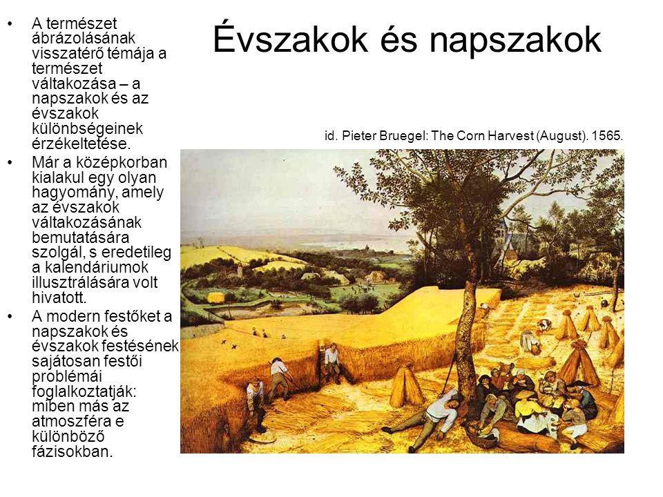 Évszakok és napszakok id. Pieter Bruegel: The Corn Harvest (August). 1565. A természet ábrázolásának visszatérő témája a természet váltakozása – a nap