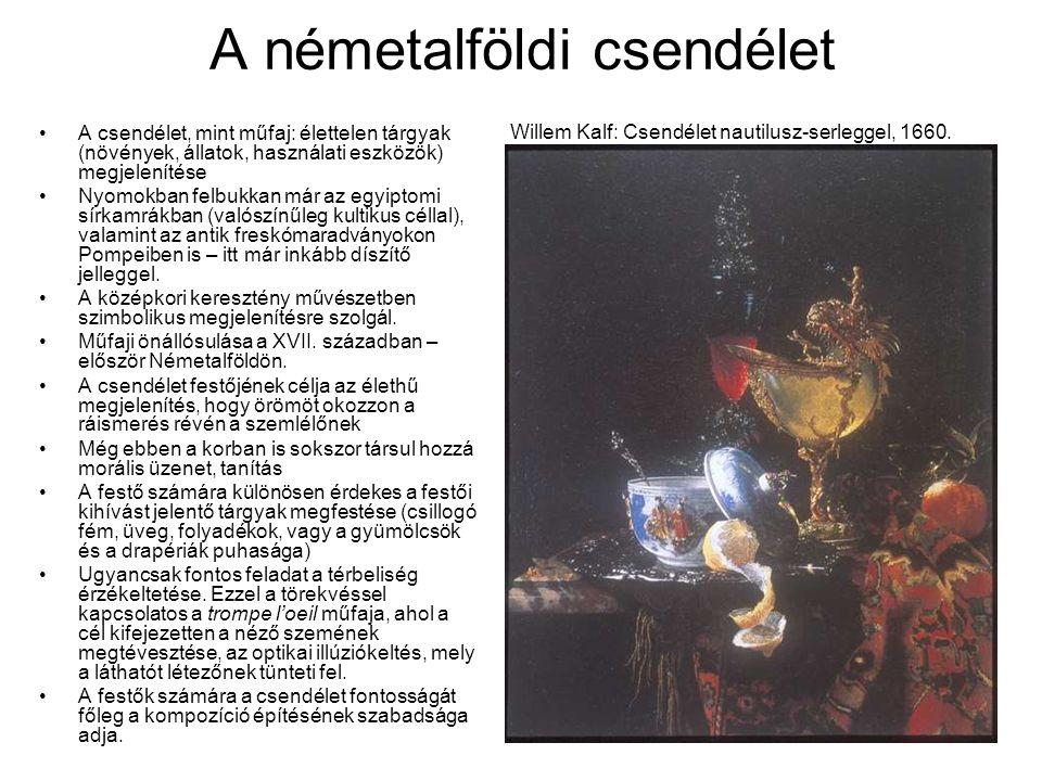 A németalföldi csendélet Willem Kalf: Csendélet nautilusz-serleggel, 1660. A csendélet, mint műfaj: élettelen tárgyak (növények, állatok, használati e
