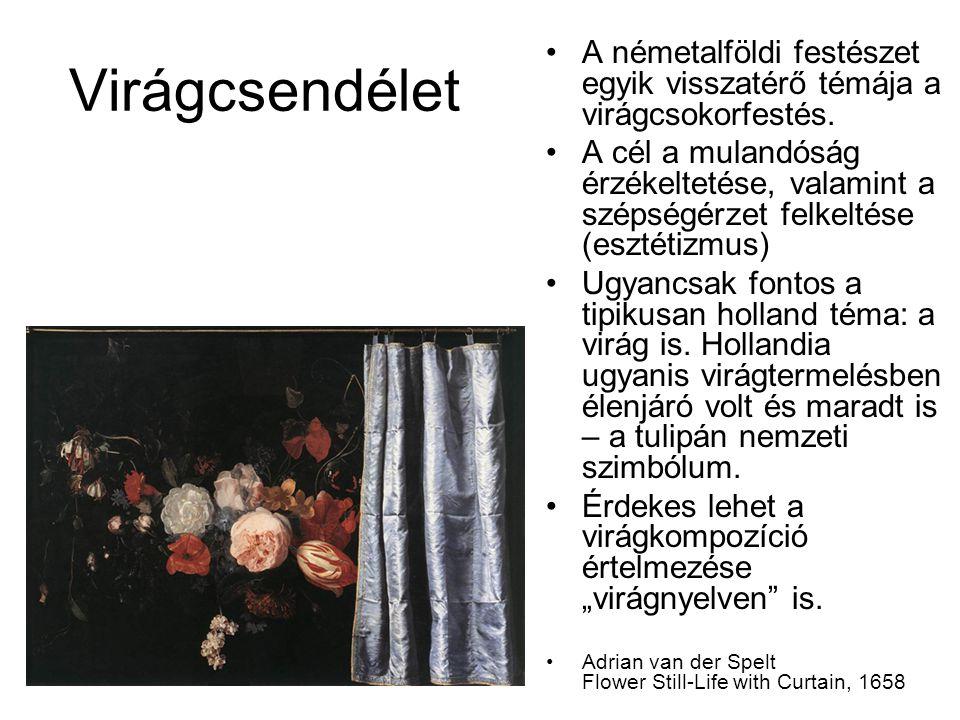 Virágcsendélet A németalföldi festészet egyik visszatérő témája a virágcsokorfestés. A cél a mulandóság érzékeltetése, valamint a szépségérzet felkelt