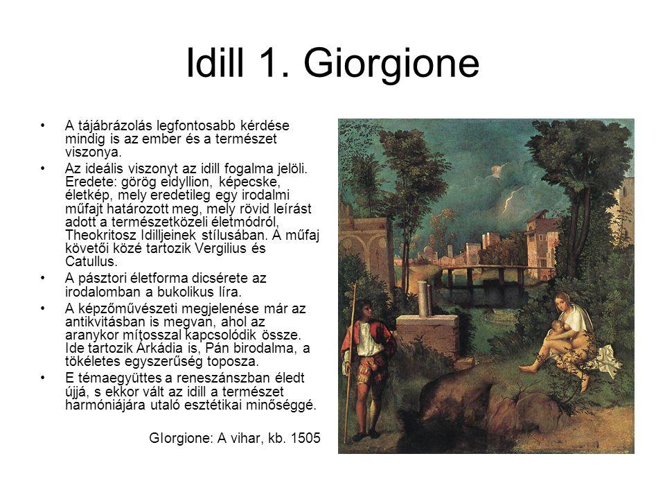 Idill 1. Giorgione A tájábrázolás legfontosabb kérdése mindig is az ember és a természet viszonya. Az ideális viszonyt az idill fogalma jelöli. Eredet