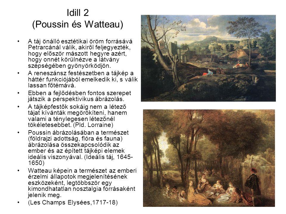 Idill 2 (Poussin és Watteau) A táj önálló esztétikai öröm forrásává Petrarcánál válik, akiről feljegyezték, hogy először mászott hegyre azért, hogy onnét körülnézve a látvány szépségében gyönyörködjön.