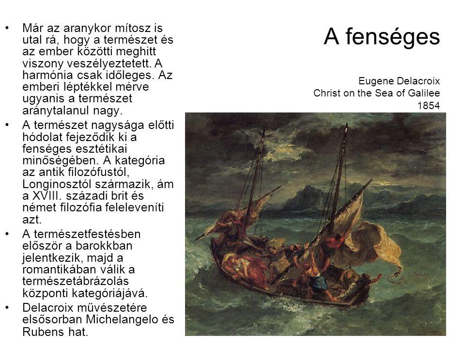 A fenséges Eugene Delacroix Christ on the Sea of Galilee 1854 Már az aranykor mítosz is utal rá, hogy a természet és az ember közötti meghitt viszony veszélyeztetett.