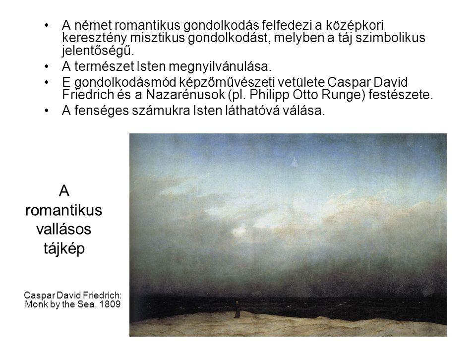 A romantikus vallásos tájkép Caspar David Friedrich: Monk by the Sea, 1809 A német romantikus gondolkodás felfedezi a középkori keresztény misztikus gondolkodást, melyben a táj szimbolikus jelentőségű.