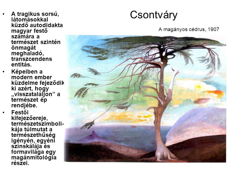 Csontváry A magányos cédrus, 1907 A tragikus sorsú, látomásokkal küzdő autodidakta magyar festő számára a természet szintén önmagát meghaladó, transzcendens entitás.