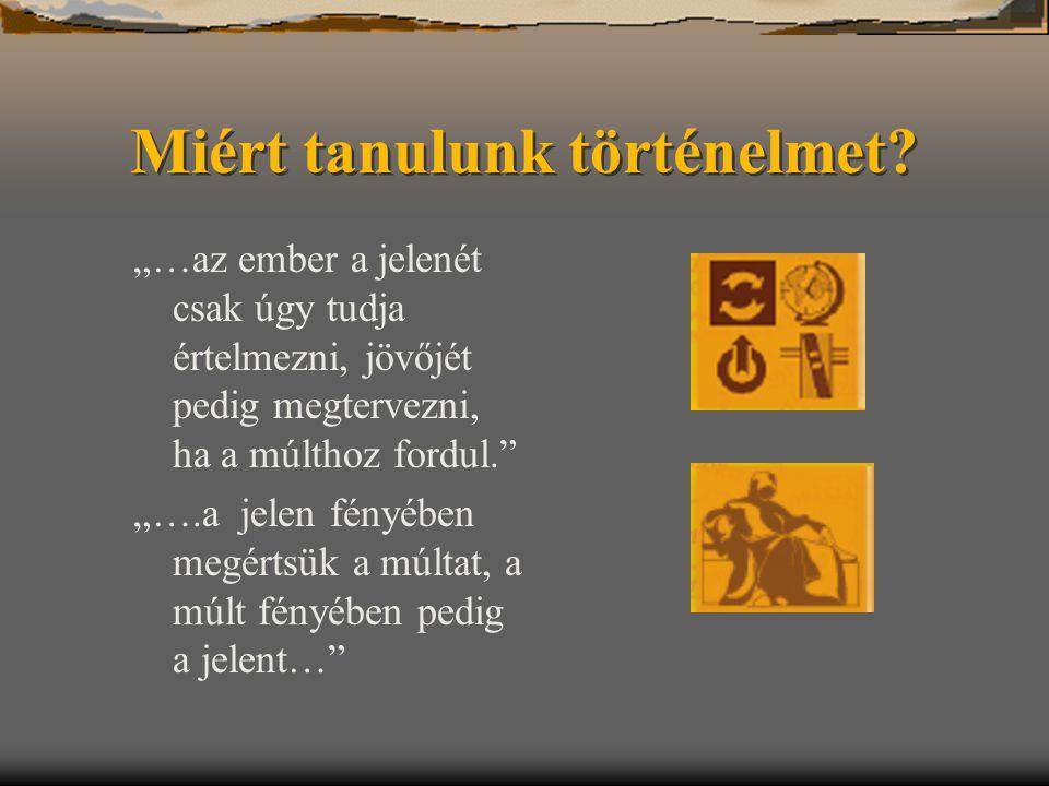 Társadalmi és tudományos környezet  Mi a történelem.