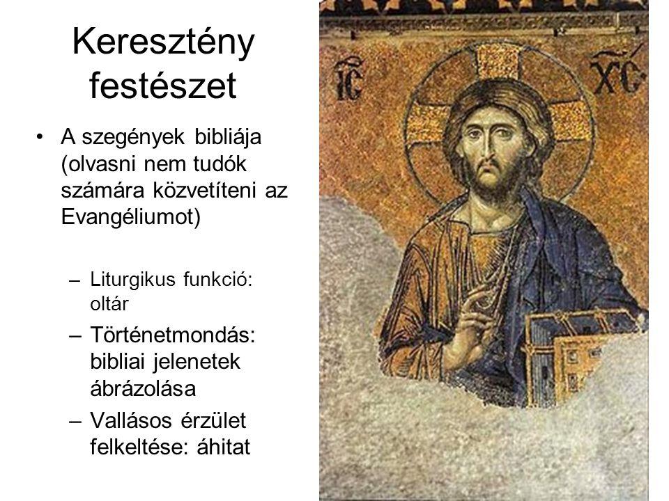 Keresztény festészet A szegények bibliája (olvasni nem tudók számára közvetíteni az Evangéliumot) –Liturgikus funkció: oltár –Történetmondás: bibliai
