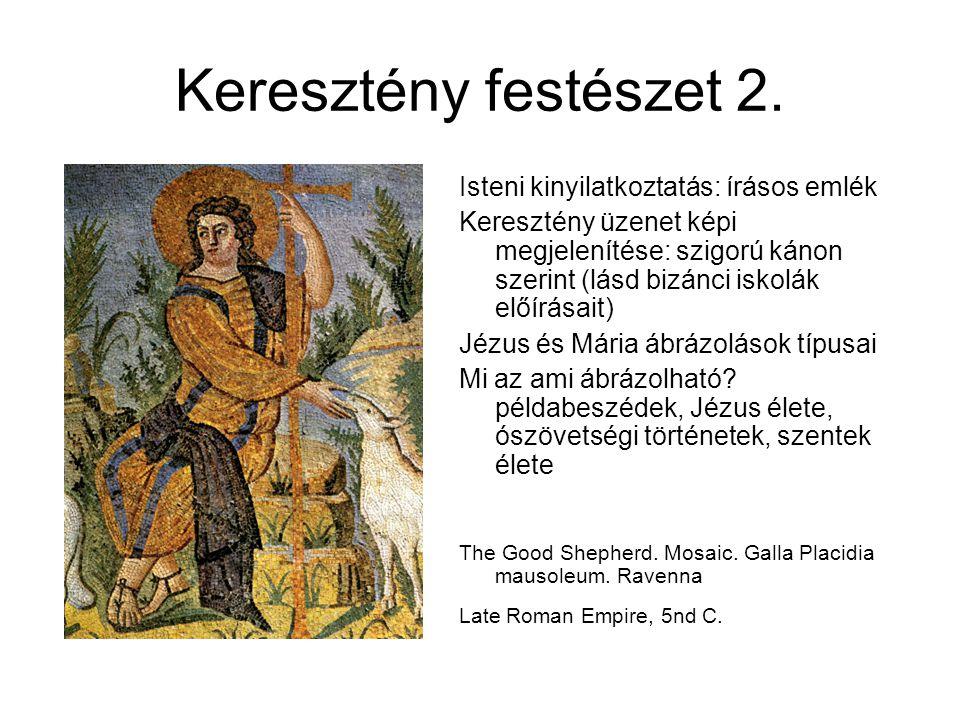 Keresztény festészet 2. Isteni kinyilatkoztatás: írásos emlék Keresztény üzenet képi megjelenítése: szigorú kánon szerint (lásd bizánci iskolák előírá