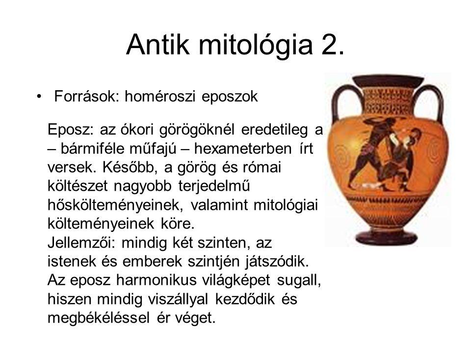 Antik mitológia 2. Források: homéroszi eposzok Eposz: az ókori görögöknél eredetileg a – bármiféle műfajú – hexameterben írt versek. Később, a görög é