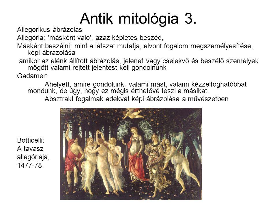 Antik mitológia 3. Allegorikus ábrázolás Allegória: 'másként való', azaz képletes beszéd, Másként beszélni, mint a látszat mutatja, elvont fogalom meg