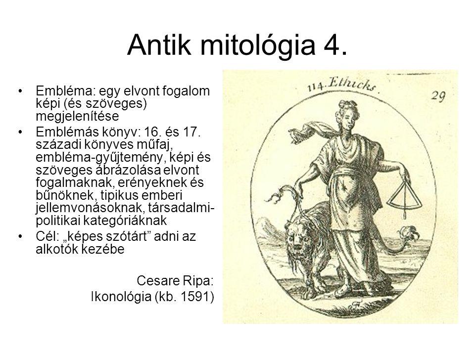 Antik mitológia 4. Embléma: egy elvont fogalom képi (és szöveges) megjelenítése Emblémás könyv: 16. és 17. századi könyves műfaj, embléma-gyűjtemény,
