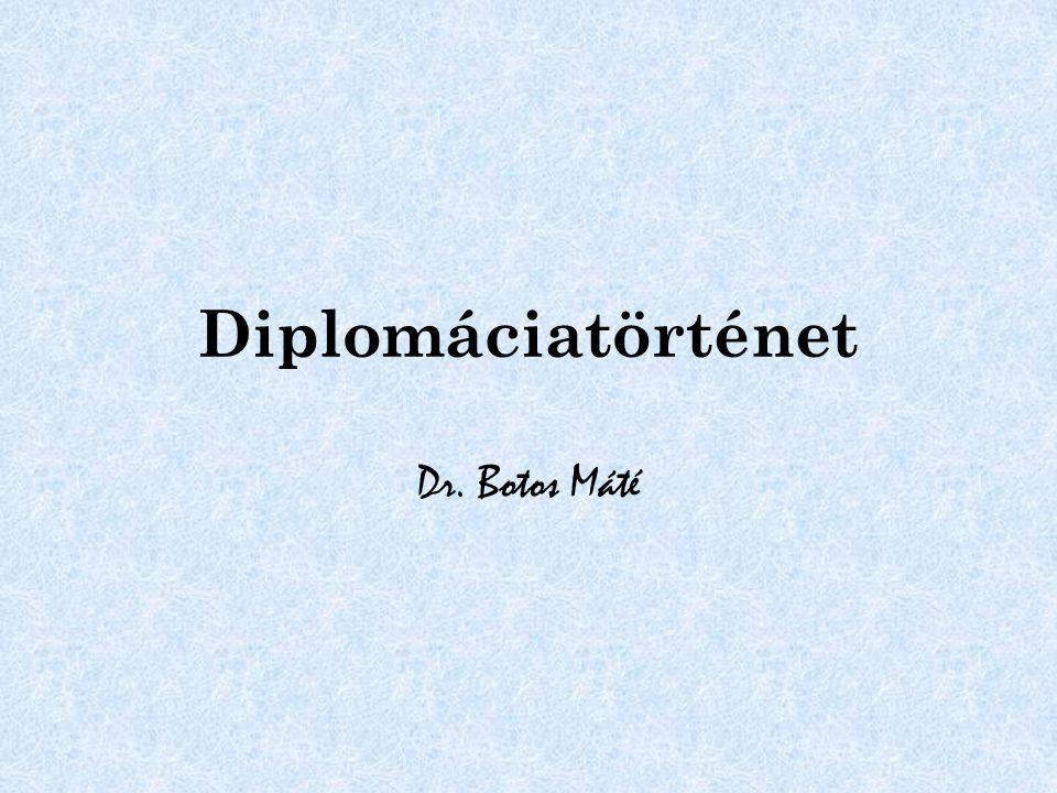 Diplomáciatörténet Dr. Botos Máté