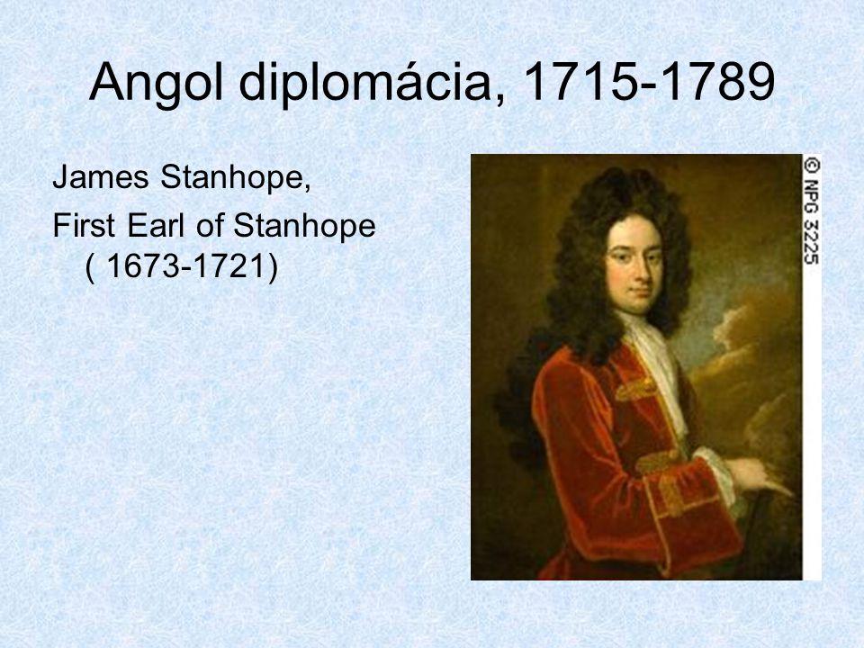 Angol diplomácia, 1715-1789 James Stanhope, First Earl of Stanhope ( 1673-1721)