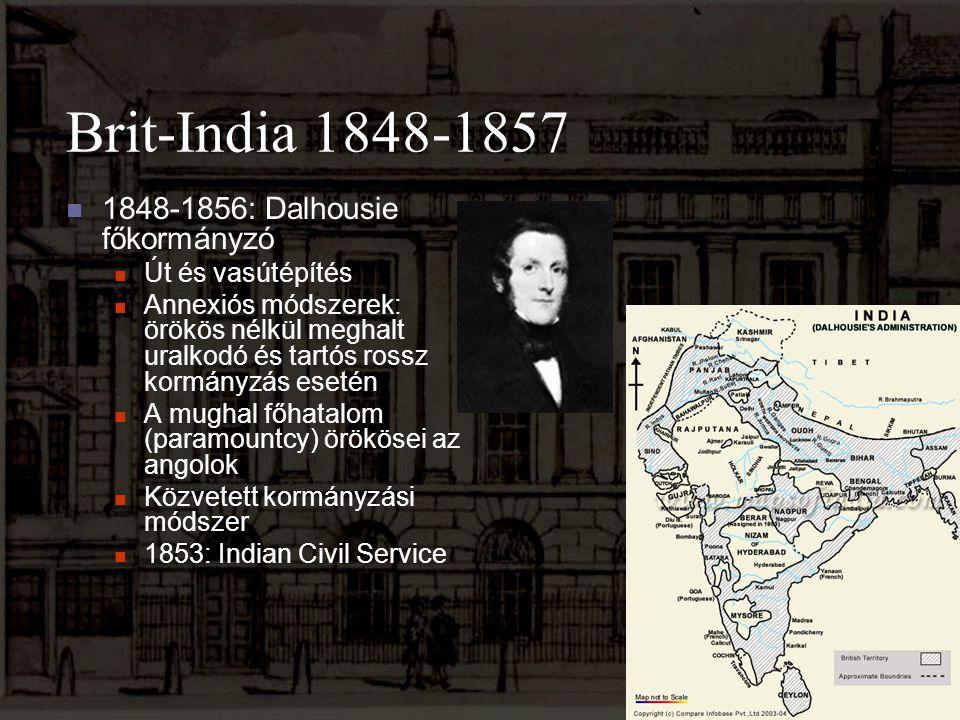 Brit-India 1848-1857 1848-1856: Dalhousie főkormányzó Út és vasútépítés Annexiós módszerek: örökös nélkül meghalt uralkodó és tartós rossz kormányzás