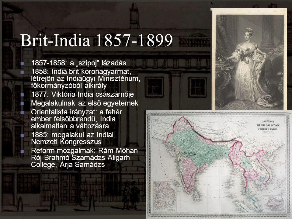 """Brit-India 1857-1899 1857-1858: a """"szipoj"""" lázadás 1858: India brit koronagyarmat, létrejön az Indiaügyi Minisztérium, főkormányzóból alkirály 1877: V"""
