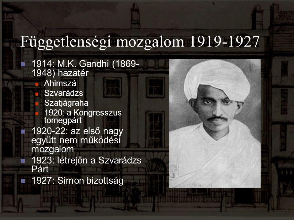 Függetlenségi mozgalom 1919-1927 1914: M.K. Gandhi (1869- 1948) hazatér Ahimszá Szvarádzs Szatjágraha 1920: a Kongresszus tömegpárt 1920-22: az első n