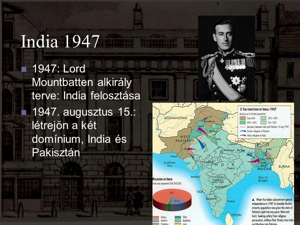 India 1947 1947: Lord Mountbatten alkirály terve: India felosztása 1947. augusztus 15.: létrejön a két domínium, India és Pakisztán