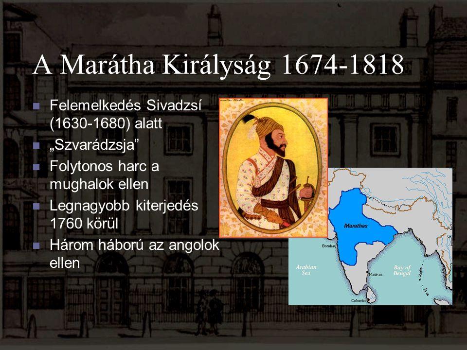 """A Marátha Királyság 1674-1818 Felemelkedés Sivadzsí (1630-1680) alatt """"Szvarádzsja"""" Folytonos harc a mughalok ellen Legnagyobb kiterjedés 1760 körül H"""