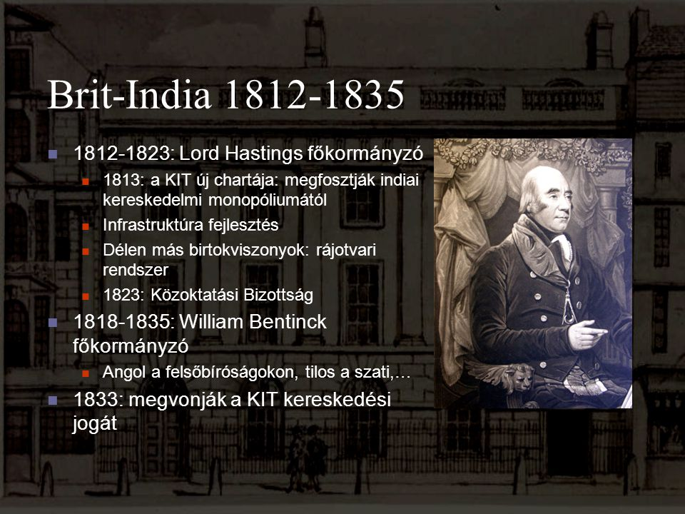 Brit-India 1812-1835 1812-1823: Lord Hastings főkormányzó 1813: a KIT új chartája: megfosztják indiai kereskedelmi monopóliumától Infrastruktúra fejle