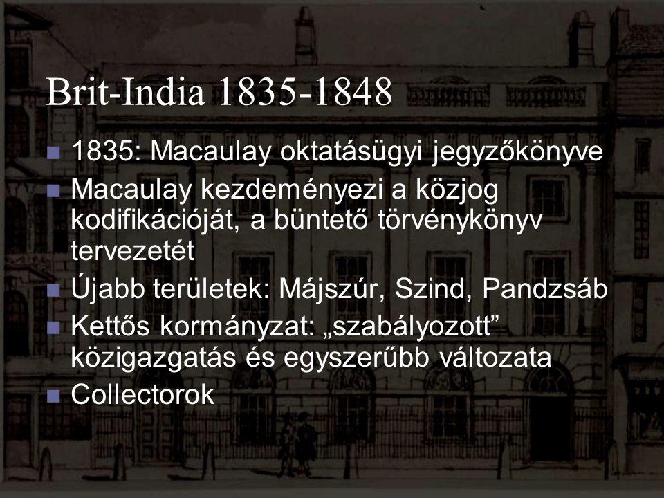 Brit-India 1835-1848 1835: Macaulay oktatásügyi jegyzőkönyve Macaulay kezdeményezi a közjog kodifikációját, a büntető törvénykönyv tervezetét Újabb te