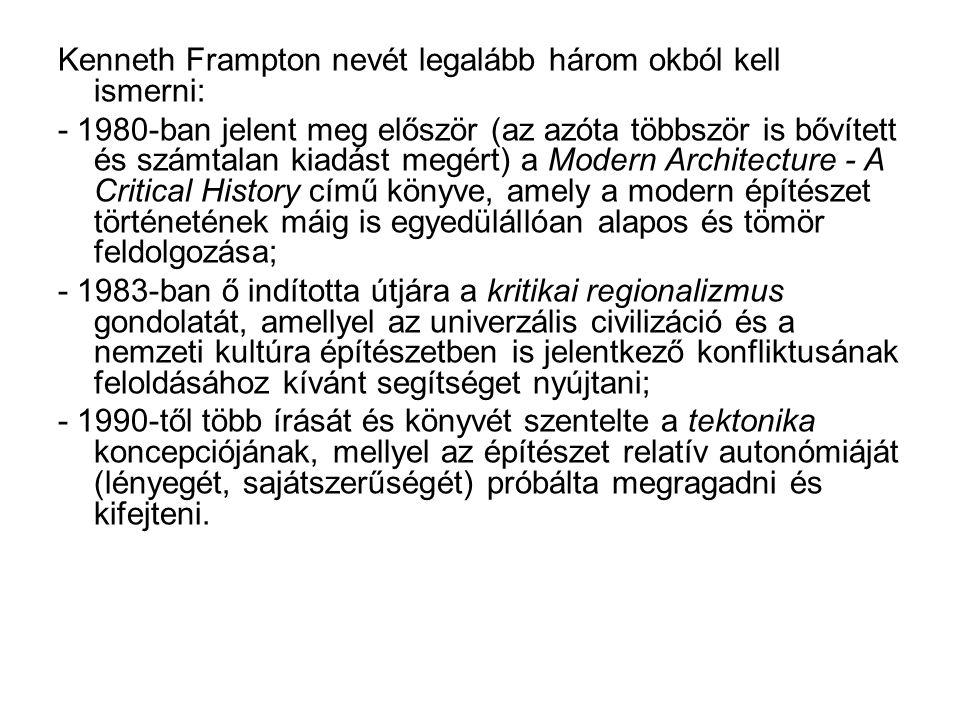 Kenneth Frampton nevét legalább három okból kell ismerni: - 1980-ban jelent meg először (az azóta többször is bővített és számtalan kiadást megért) a