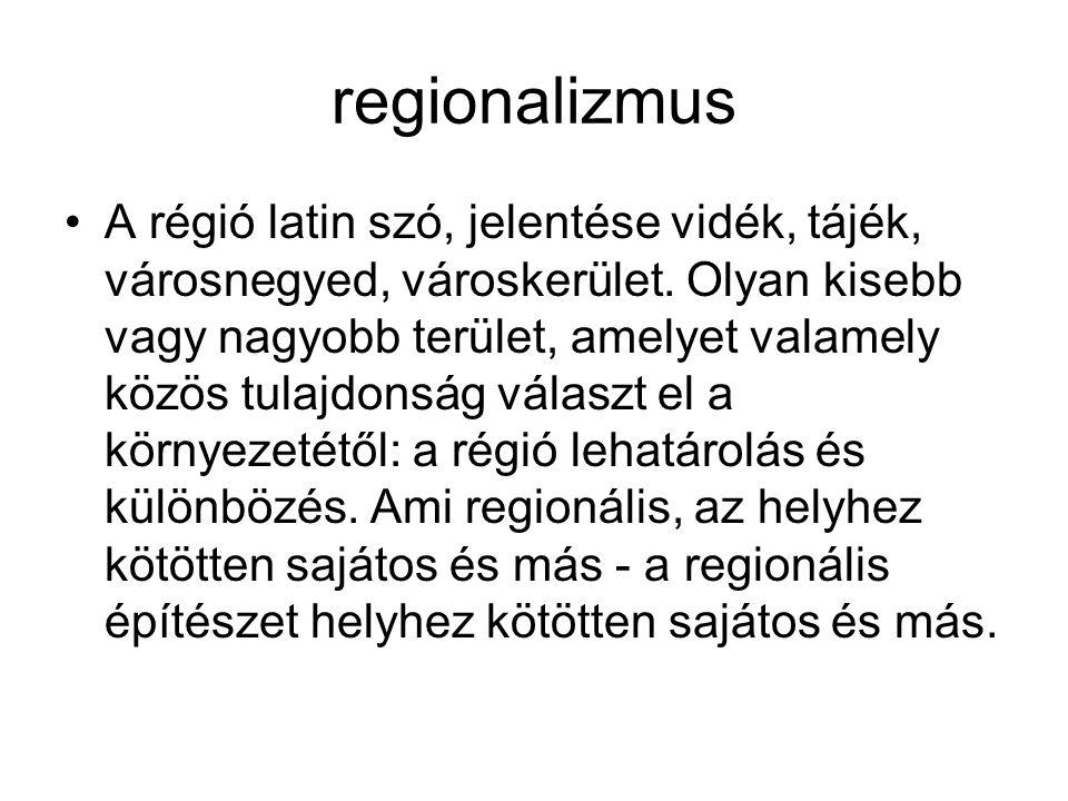 regionalizmus A régió latin szó, jelentése vidék, tájék, városnegyed, városkerület. Olyan kisebb vagy nagyobb terület, amelyet valamely közös tulajdon