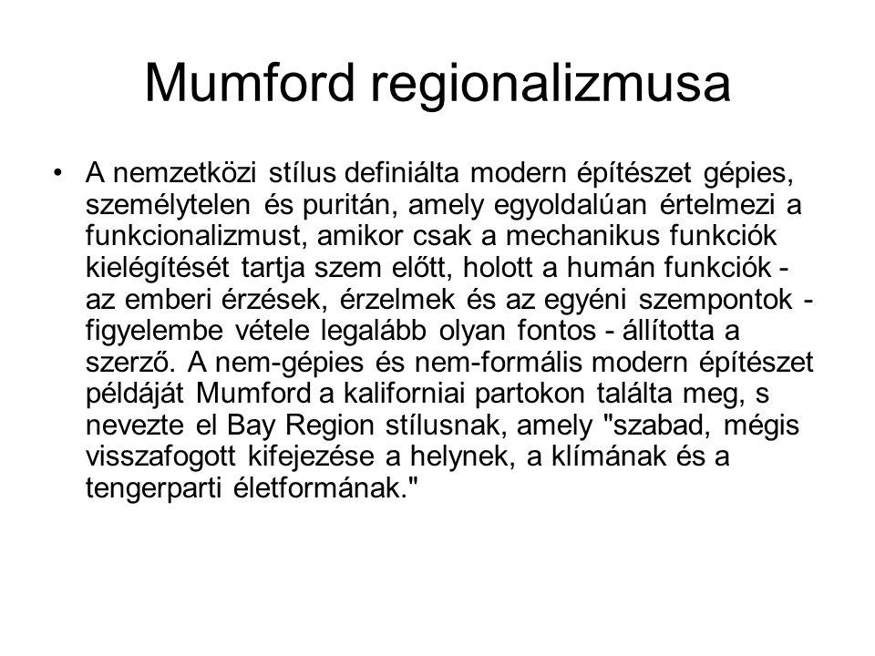 Mumford regionalizmusa A nemzetközi stílus definiálta modern építészet gépies, személytelen és puritán, amely egyoldalúan értelmezi a funkcionalizmust, amikor csak a mechanikus funkciók kielégítését tartja szem előtt, holott a humán funkciók - az emberi érzések, érzelmek és az egyéni szempontok - figyelembe vétele legalább olyan fontos - állította a szerző.
