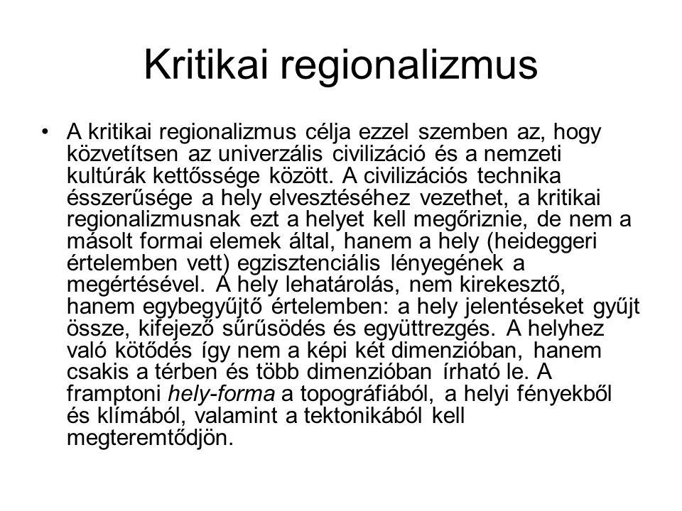 Kritikai regionalizmus A kritikai regionalizmus célja ezzel szemben az, hogy közvetítsen az univerzális civilizáció és a nemzeti kultúrák kettőssége között.