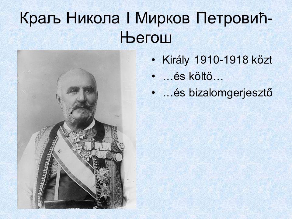 Краљ Никола I Мирков Петровић- Његош Király 1910-1918 közt …és költő… …és bizalomgerjesztő