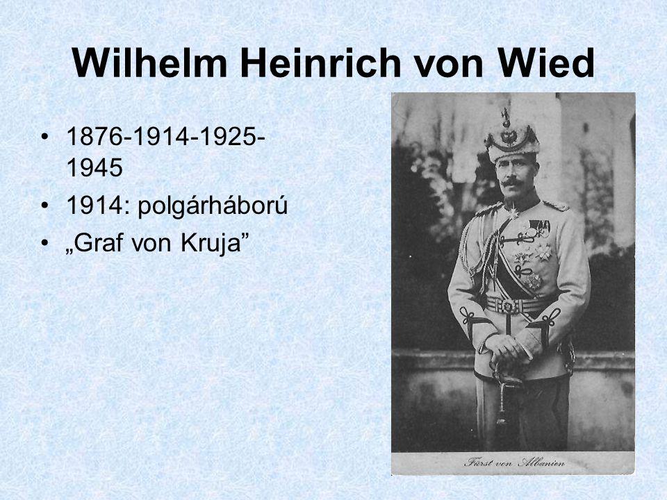 """Wilhelm Heinrich von Wied 1876-1914-1925- 1945 1914: polgárháború """"Graf von Kruja"""""""