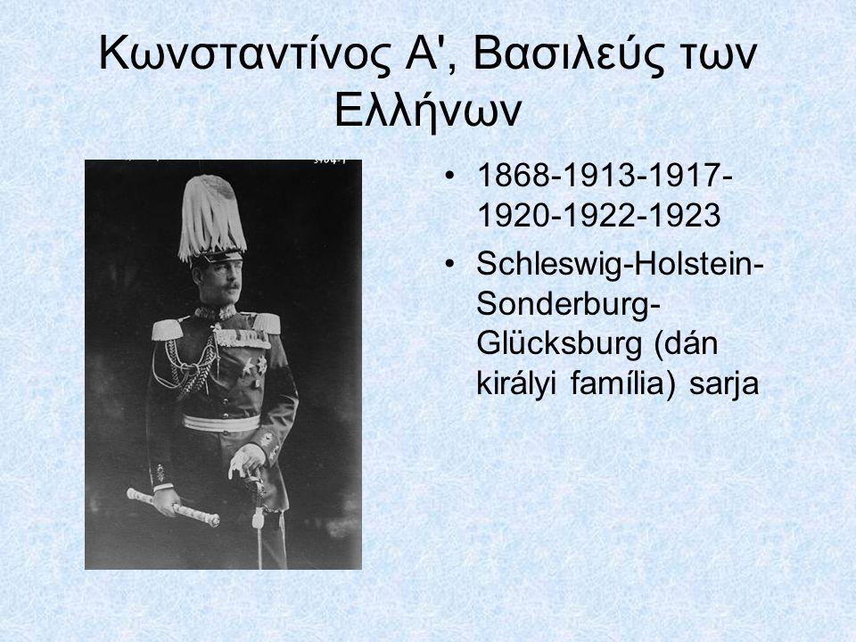 Κωνσταντίνος A', Βασιλεύς των Ελλήνων 1868-1913-1917- 1920-1922-1923 Schleswig-Holstein- Sonderburg- Glücksburg (dán királyi família) sarja